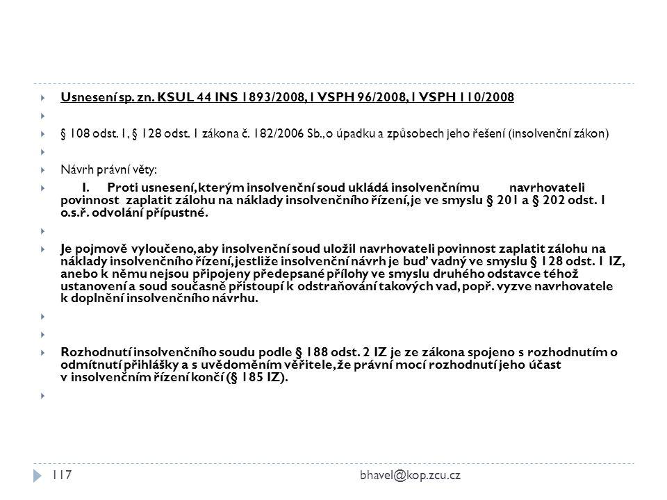  Usnesení sp. zn. KSUL 44 INS 1893/2008, 1 VSPH 96/2008, 1 VSPH 110/2008   § 108 odst. 1, § 128 odst. 1 zákona č. 182/2006 Sb., o úpadku a způsobec