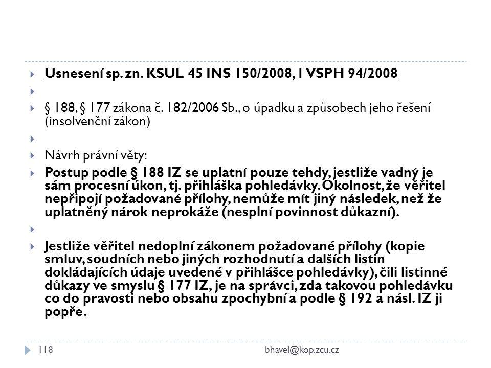  Usnesení sp. zn. KSUL 45 INS 150/2008, 1 VSPH 94/2008   § 188, § 177 zákona č. 182/2006 Sb., o úpadku a způsobech jeho řešení (insolvenční zákon)