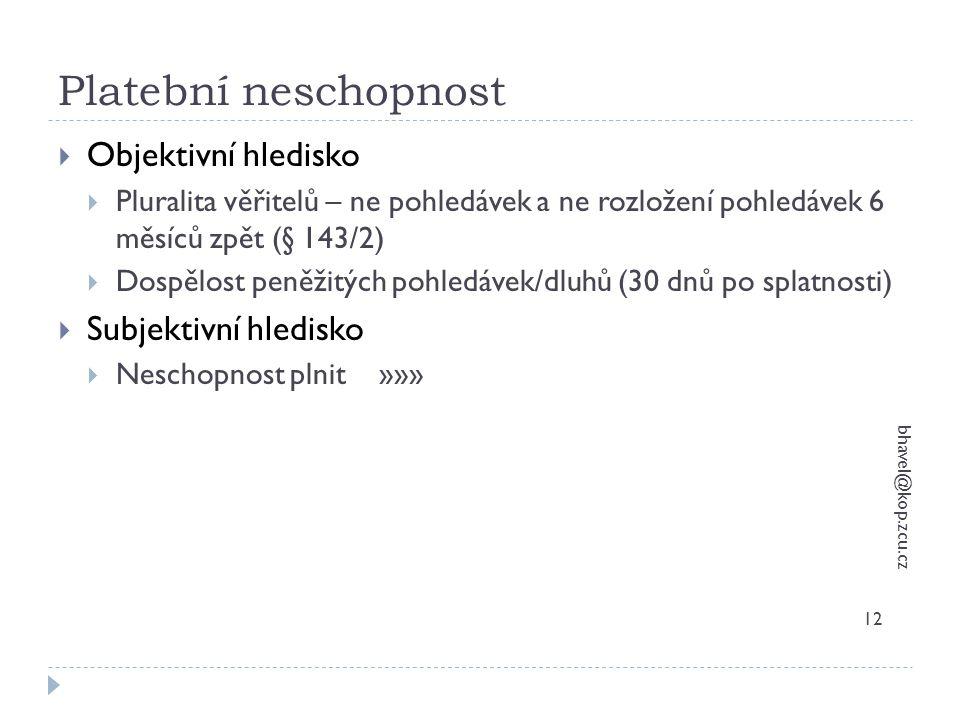 Platební neschopnost bhavel@kop.zcu.cz 12  Objektivní hledisko  Pluralita věřitelů – ne pohledávek a ne rozložení pohledávek 6 měsíců zpět (§ 143/2)