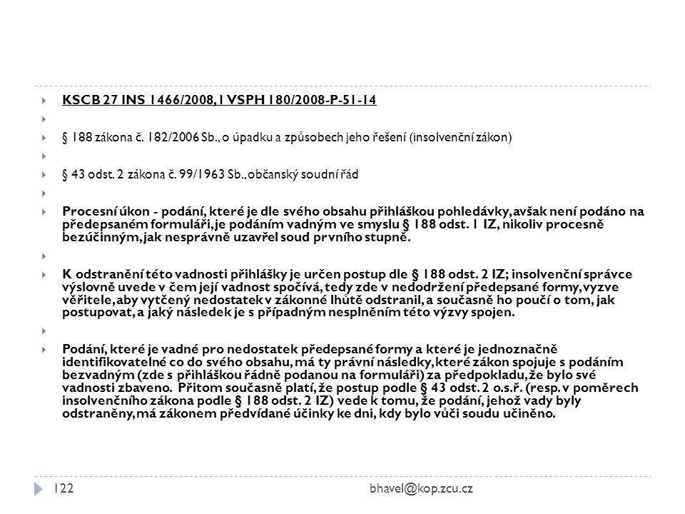  KSCB 27 INS 1466/2008, 1 VSPH 180/2008-P-51-14   § 188 zákona č. 182/2006 Sb., o úpadku a způsobech jeho řešení (insolvenční zákon)   § 43 odst.