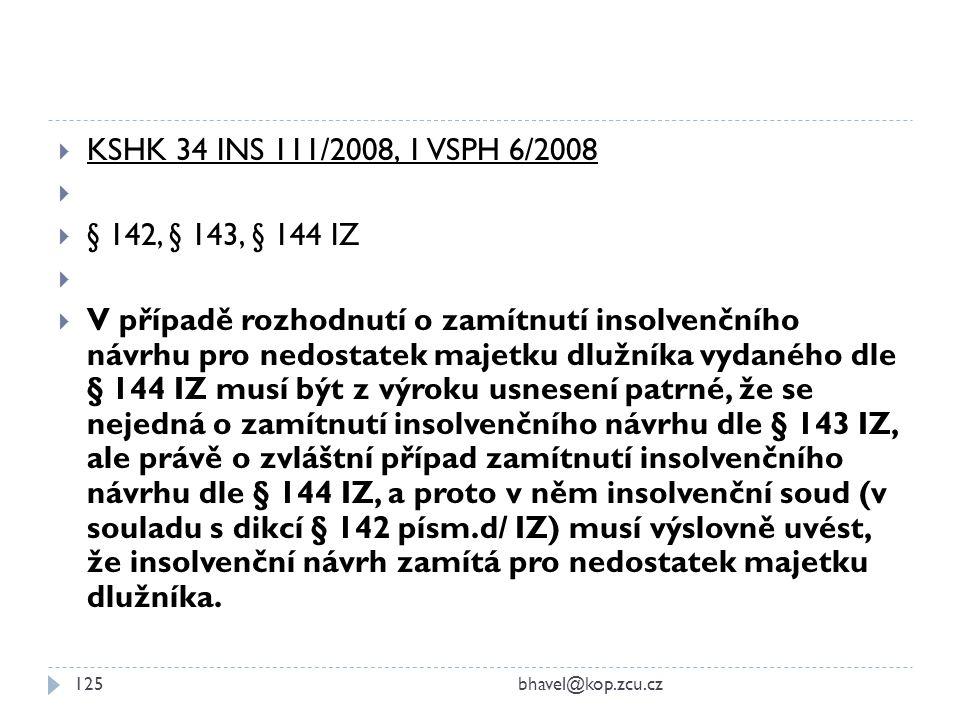  KSHK 34 INS 111/2008, 1 VSPH 6/2008   § 142, § 143, § 144 IZ   V případě rozhodnutí o zamítnutí insolvenčního návrhu pro nedostatek majetku dluž
