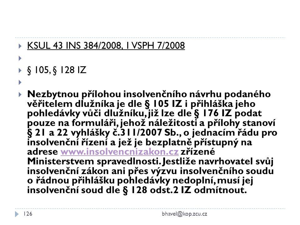  KSUL 43 INS 384/2008, 1 VSPH 7/2008   § 105, § 128 IZ   Nezbytnou přílohou insolvenčního návrhu podaného věřitelem dlužníka je dle § 105 IZ i př