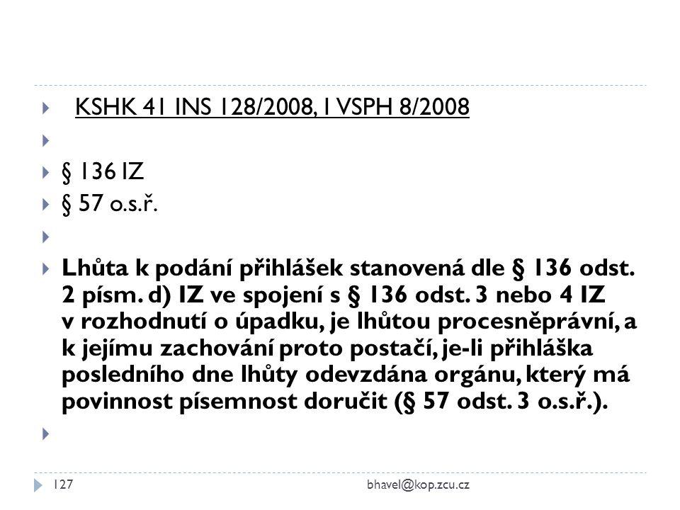  KSHK 41 INS 128/2008, 1 VSPH 8/2008   § 136 IZ  § 57 o.s.ř.   Lhůta k podání přihlášek stanovená dle § 136 odst. 2 písm. d) IZ ve spojení s § 1