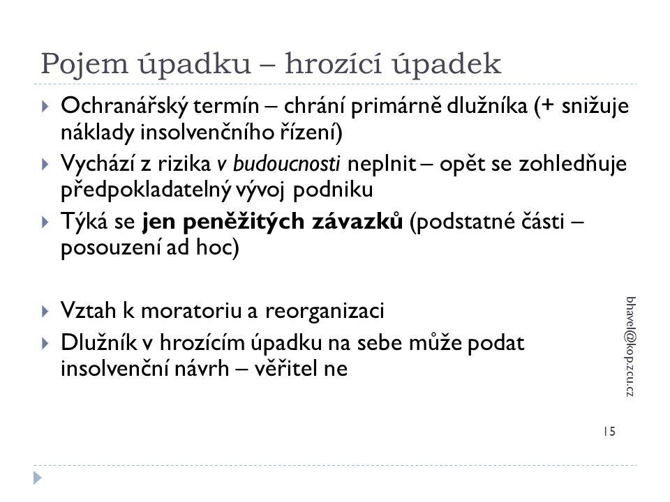 Pojem úpadku – hrozící úpadek bhavel@kop.zcu.cz 15  Ochranářský termín – chrání primárně dlužníka (+ snižuje náklady insolvenčního řízení)  Vychází