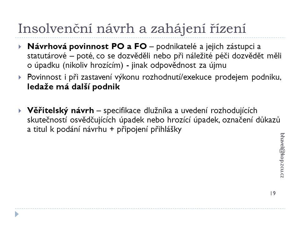 Insolvenční návrh a zahájení řízení bhavel@kop.zcu.cz 19  Návrhová povinnost PO a FO – podnikatelé a jejich zástupci a statutárové – poté, co se dozv