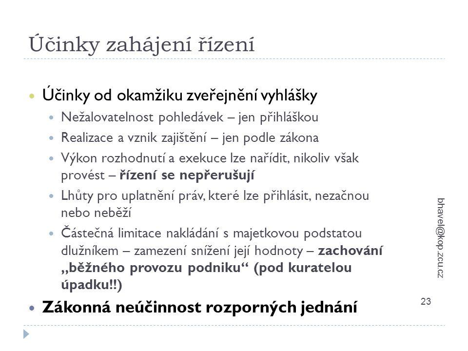 Účinky zahájení řízení bhavel@kop.zcu.cz 23 Účinky od okamžiku zveřejnění vyhlášky Nežalovatelnost pohledávek – jen přihláškou Realizace a vznik zajiš