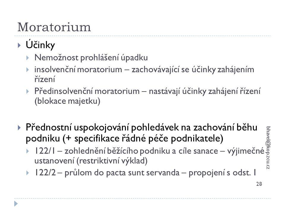 Moratorium bhavel@kop.zcu.cz 28  Účinky  Nemožnost prohlášení úpadku  insolvenční moratorium – zachovávající se účinky zahájením řízení  Předinsol