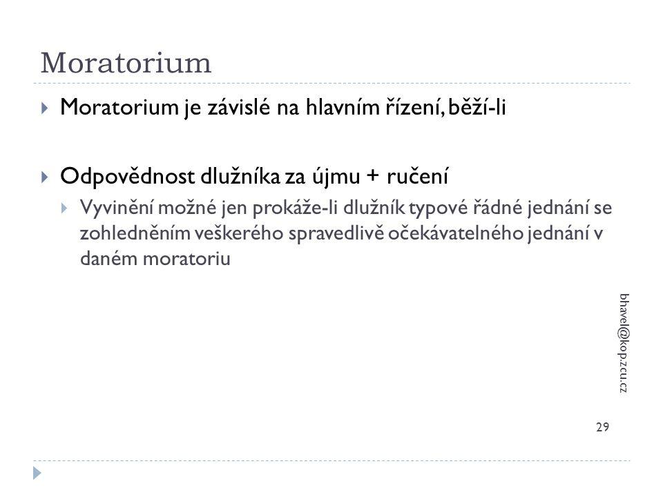 Moratorium bhavel@kop.zcu.cz 29  Moratorium je závislé na hlavním řízení, běží-li  Odpovědnost dlužníka za újmu + ručení  Vyvinění možné jen prokáž