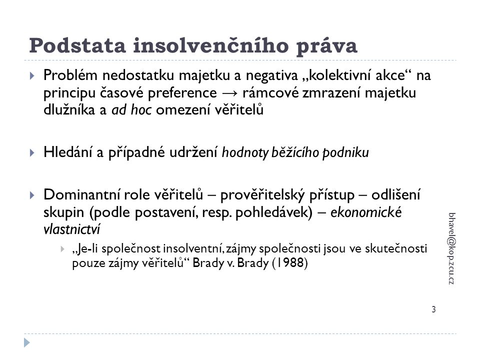 """Podstata insolvenčního práva bhavel@kop.zcu.cz 3  Problém nedostatku majetku a negativa """"kolektivní akce"""" na principu časové preference → rámcové zmr"""