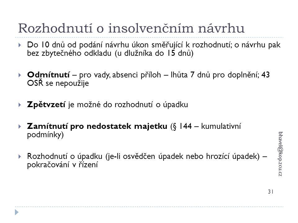 Rozhodnutí o insolvenčním návrhu bhavel@kop.zcu.cz 31  Do 10 dnů od podání návrhu úkon směřující k rozhodnutí; o návrhu pak bez zbytečného odkladu (u