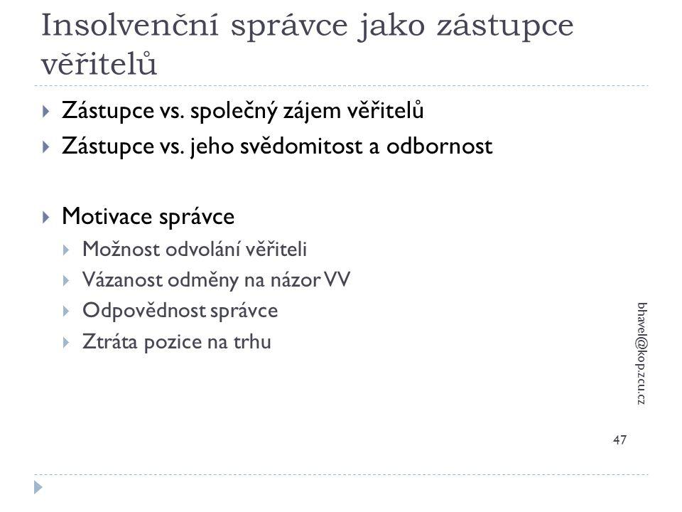 Insolvenční správce jako zástupce věřitelů bhavel@kop.zcu.cz 47  Zástupce vs. společný zájem věřitelů  Zástupce vs. jeho svědomitost a odbornost  M