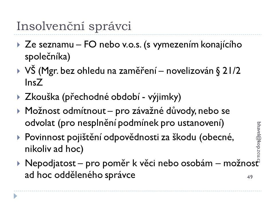 Insolvenční správci bhavel@kop.zcu.cz 49  Ze seznamu – FO nebo v.o.s. (s vymezením konajícího společníka)  VŠ (Mgr. bez ohledu na zaměření – noveliz