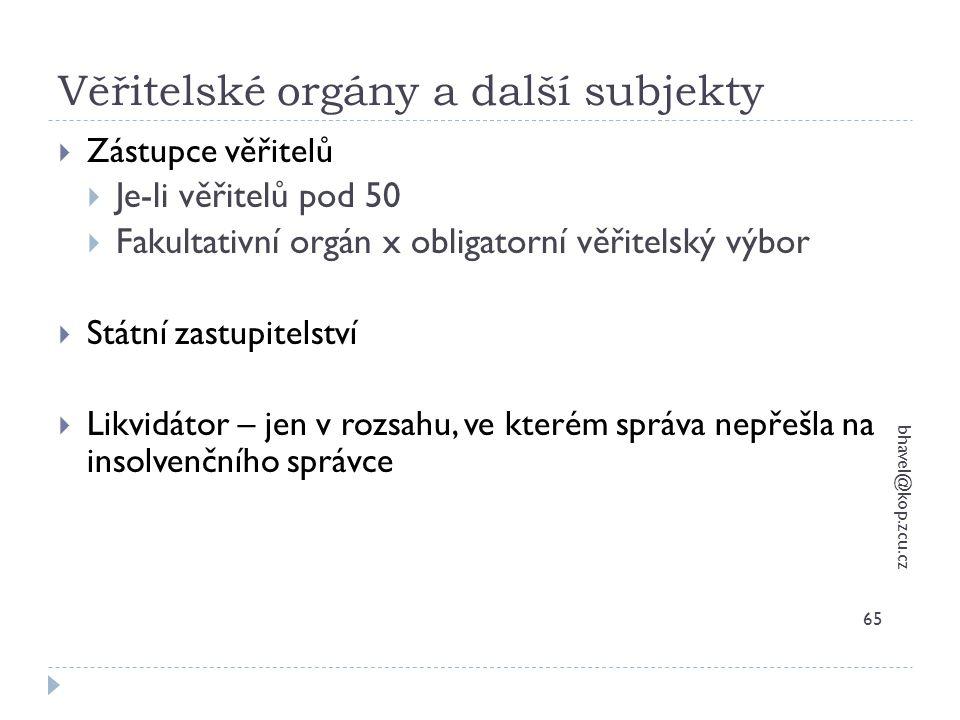 Věřitelské orgány a další subjekty bhavel@kop.zcu.cz 65  Zástupce věřitelů  Je-li věřitelů pod 50  Fakultativní orgán x obligatorní věřitelský výbo