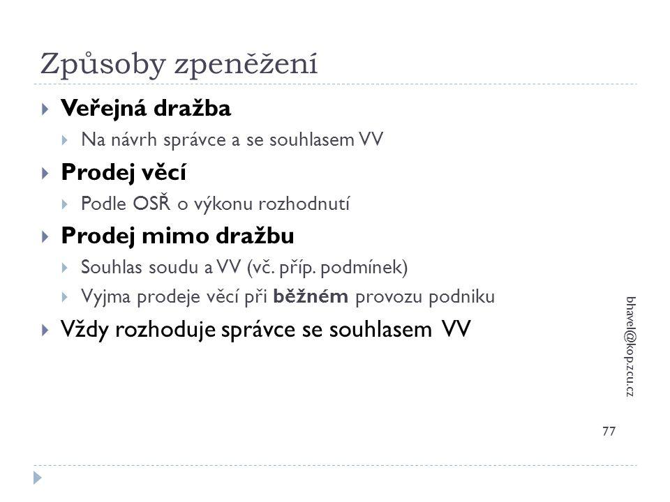 Způsoby zpeněžení bhavel@kop.zcu.cz 77  Veřejná dražba  Na návrh správce a se souhlasem VV  Prodej věcí  Podle OSŘ o výkonu rozhodnutí  Prodej mi