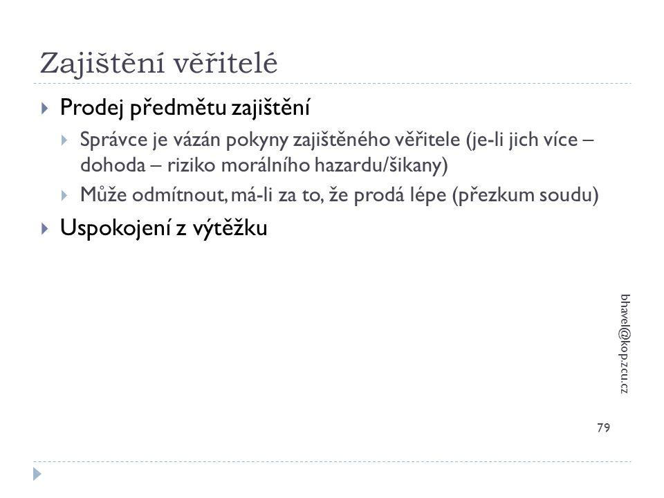 Zajištění věřitelé bhavel@kop.zcu.cz 79  Prodej předmětu zajištění  Správce je vázán pokyny zajištěného věřitele (je-li jich více – dohoda – riziko