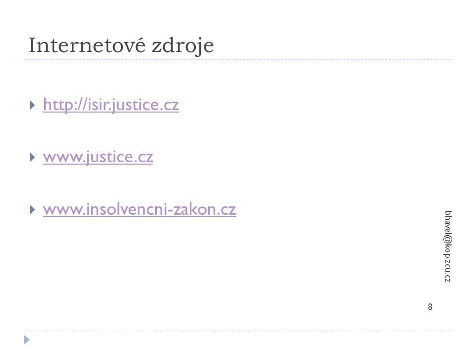 Internetové zdroje bhavel@kop.zcu.cz 8  http://isir.justice.cz http://isir.justice.cz  www.justice.cz www.justice.cz  www.insolvencni-zakon.cz www.