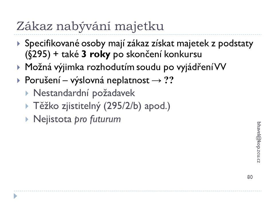 Zákaz nabývání majetku bhavel@kop.zcu.cz 80  Specifikované osoby mají zákaz získat majetek z podstaty (§295) + také 3 roky po skončení konkursu  Mož