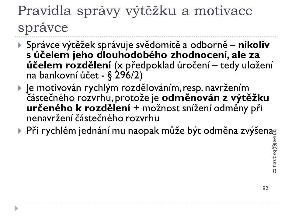 Pravidla správy výtěžku a motivace správce bhavel@kop.zcu.cz 82  Správce výtěžek správuje svědomitě a odborně – nikoliv s účelem jeho dlouhodobého zh