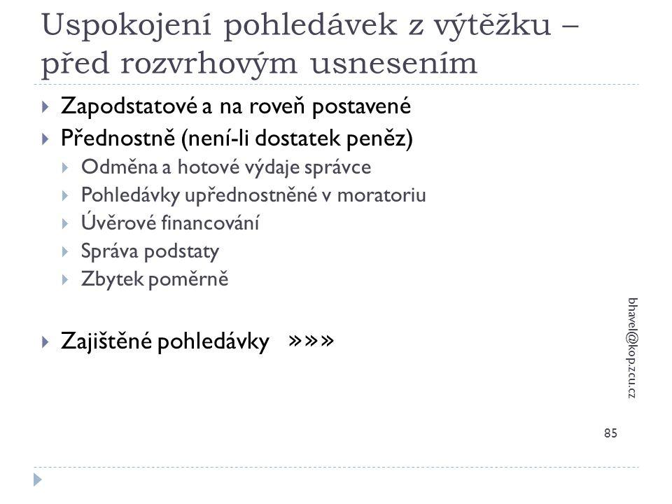 Uspokojení pohledávek z výtěžku – před rozvrhovým usnesením bhavel@kop.zcu.cz 85  Zapodstatové a na roveň postavené  Přednostně (není-li dostatek pe