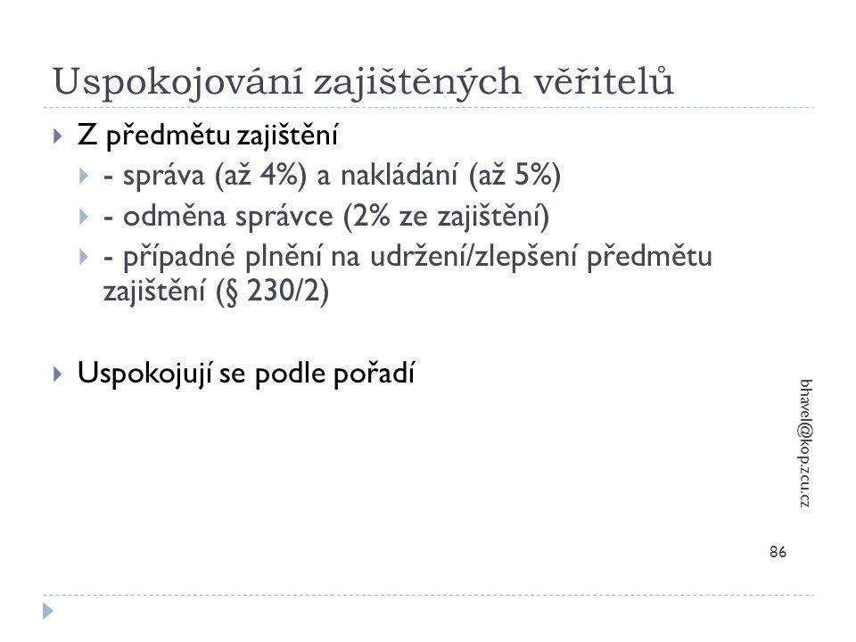 Uspokojování zajištěných věřitelů bhavel@kop.zcu.cz 86  Z předmětu zajištění  - správa (až 4%) a nakládání (až 5%)  - odměna správce (2% ze zajiště