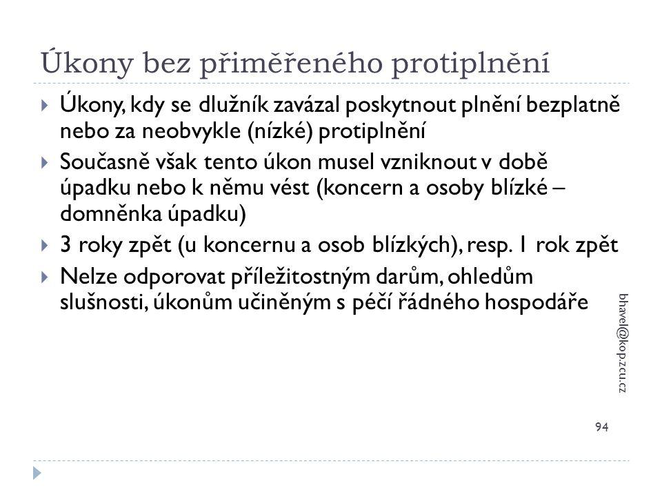 Úkony bez přiměřeného protiplnění bhavel@kop.zcu.cz 94  Úkony, kdy se dlužník zavázal poskytnout plnění bezplatně nebo za neobvykle (nízké) protiplně