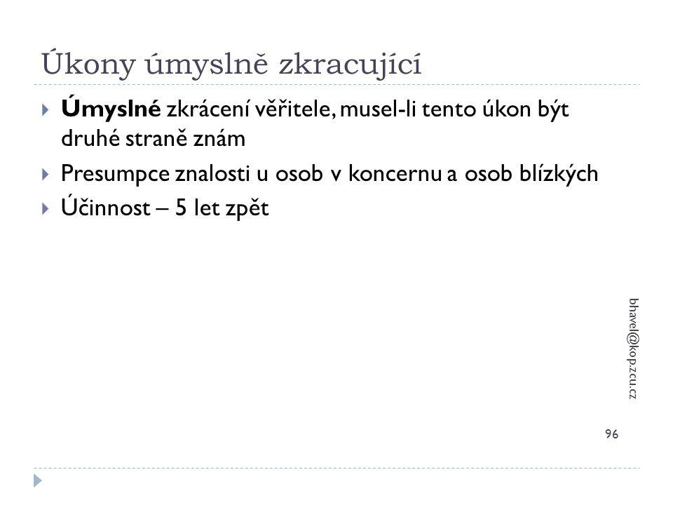 Úkony úmyslně zkracující bhavel@kop.zcu.cz 96  Úmyslné zkrácení věřitele, musel-li tento úkon být druhé straně znám  Presumpce znalosti u osob v kon
