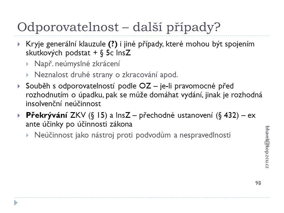 Odporovatelnost – další případy? bhavel@kop.zcu.cz 98  Kryje generální klauzule (?) i jiné případy, které mohou být spojením skutkových podstat + § 5