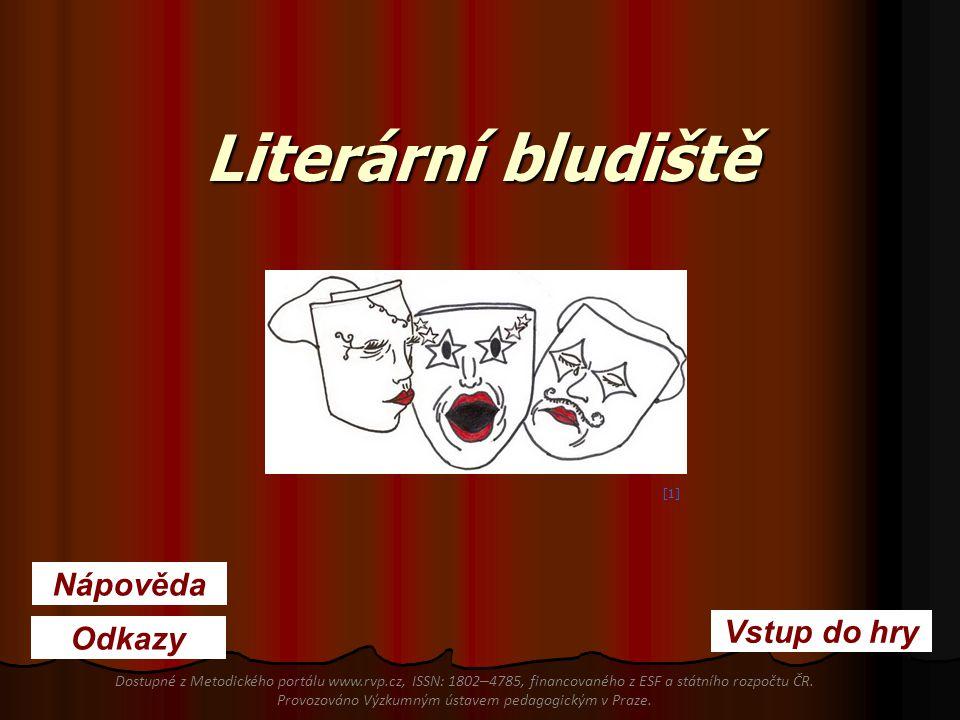 Literární bludiště Odkazy Nápověda Vstup do hry [1] Dostupné z Metodického portálu www.rvp.cz, ISSN: 1802 – 4785, financovaného z ESF a státního rozpo