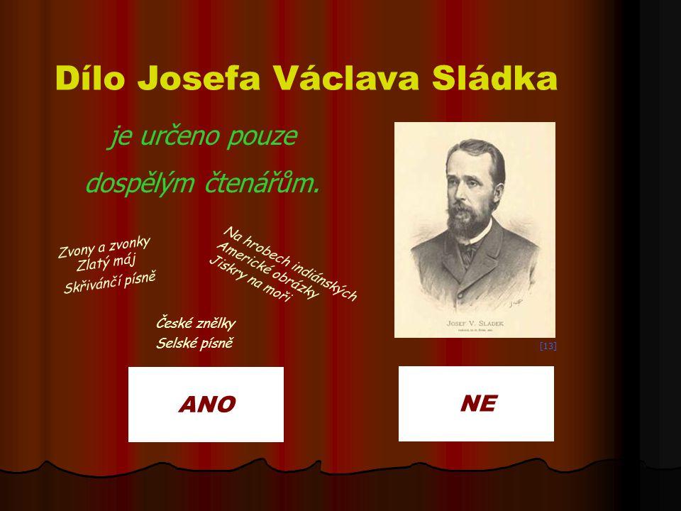 ANO NE Dílo Josefa Václava Sládka je určeno pouze dospělým čtenářům. Zvony a zvonky Zlatý máj Skřivánčí písně Na hrobech indiánských Americké obrázky