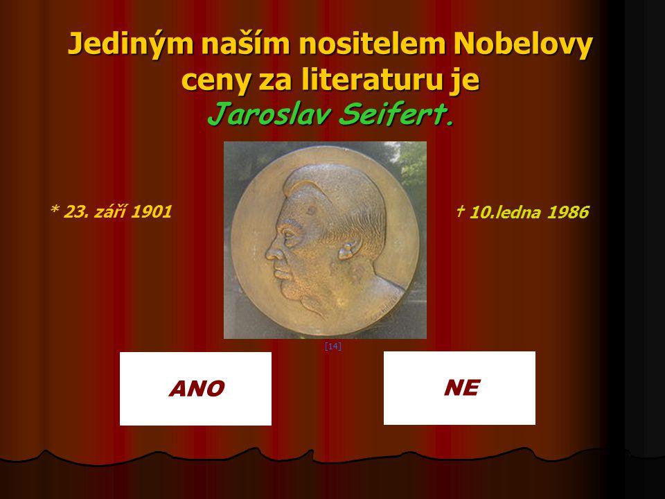 Jediným naším nositelem Nobelovy ceny za literaturu je Jaroslav Seifert. ANO NE * 23. září 1901 † 10.ledna 1986 [14]
