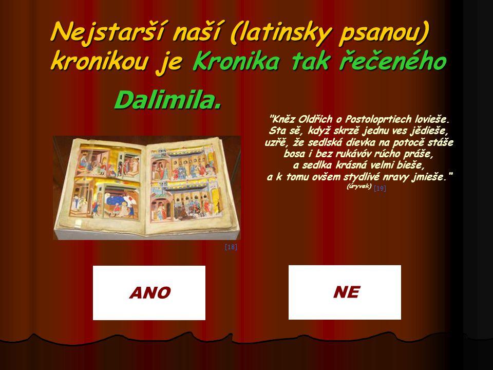 Nejstarší naší (latinsky psanou) kronikou je Kronika tak řečeného Dalimila. ANO NE