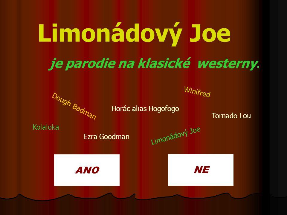 NE Limonádový Joe je parodie na klasické westerny. ANO Winifred Dough Badman Tornado Lou Ezra Goodman Limonádový Joe Kolaloka Horác alias Hogofogo