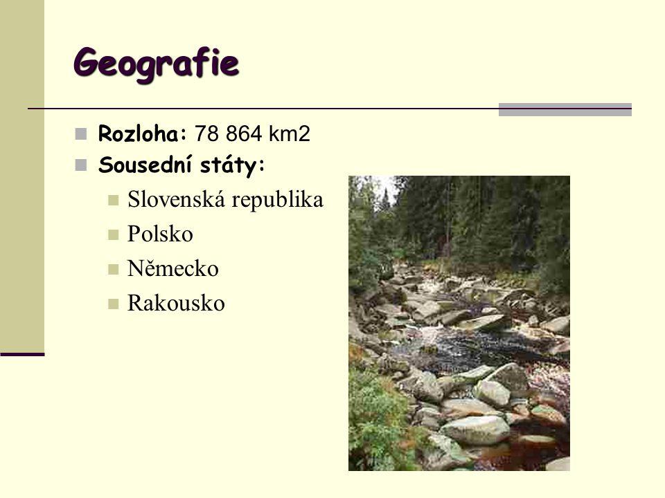 Geografie Rozloha: 78 864 km2 Sousední státy: Slovenská republika Polsko Německo Rakousko