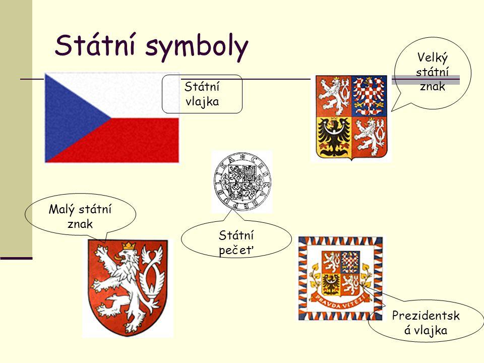 Státní symboly Státní vlajka Velký státní znak Malý státní znak Prezidentsk á vlajka Státní pečeť