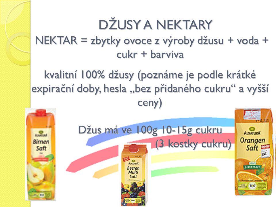"""DŽUSY A NEKTARY NEKTAR = zbytky ovoce z výroby džusu + voda + cukr + barviva NEKTAR = zbytky ovoce z výroby džusu + voda + cukr + barviva kvalitní 100% džusy (poznáme je podle krátké expirační doby, hesla """"bez přidaného cukru a vyšší ceny) Džus má ve 100g 10-15g cukru (3 kostky cukru) (3 kostky cukru)"""