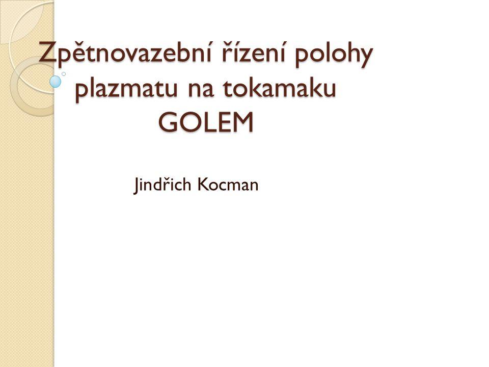 Zpětnovazební řízení polohy plazmatu na tokamaku GOLEM Jindřich Kocman