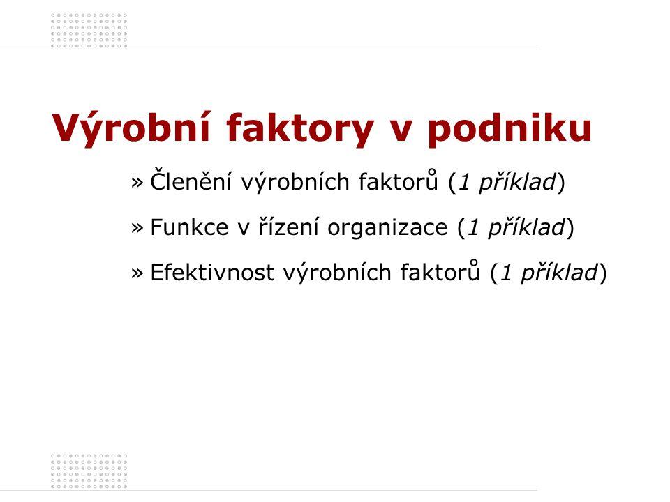 Výrobní faktory v podniku »Členění výrobních faktorů (1 příklad) »Funkce v řízení organizace (1 příklad) »Efektivnost výrobních faktorů (1 příklad)