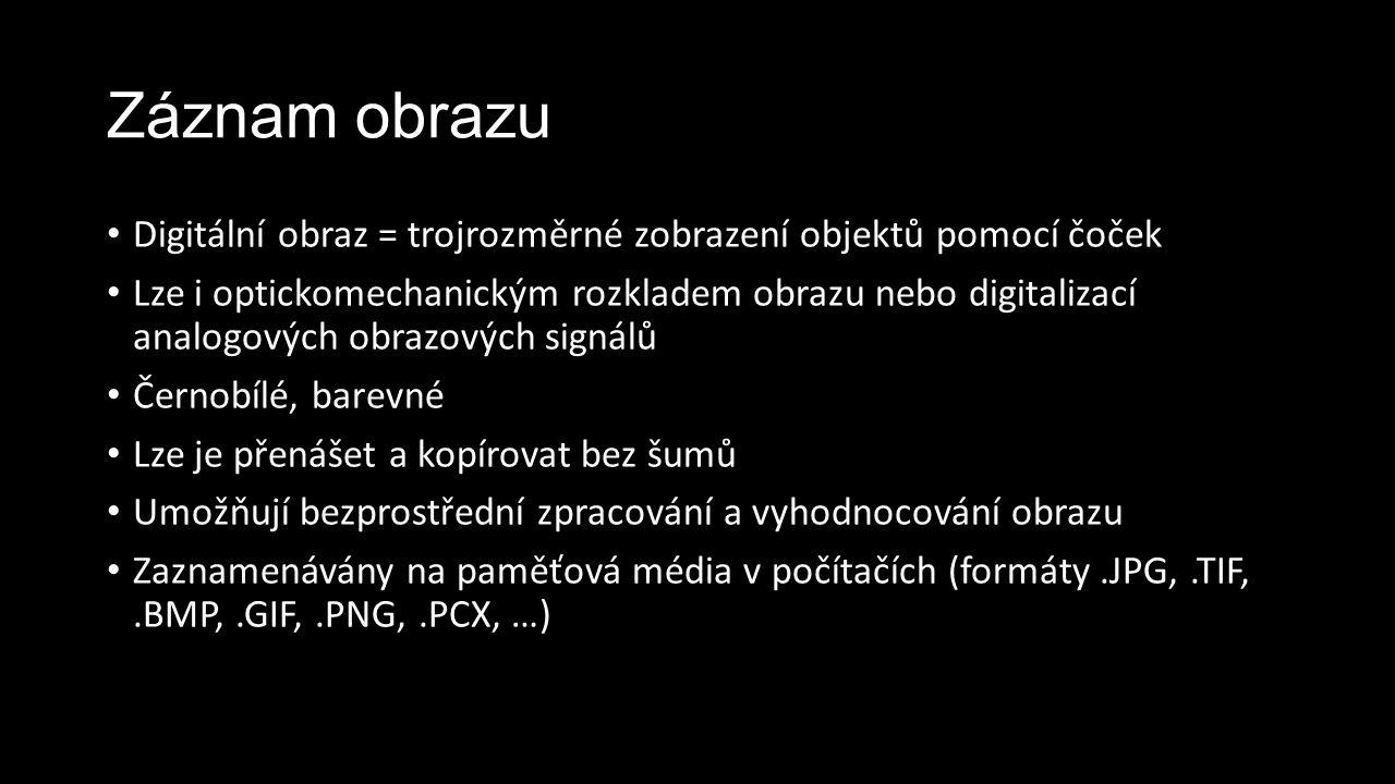 Záznam obrazu Digitální obraz = trojrozměrné zobrazení objektů pomocí čoček Lze i optickomechanickým rozkladem obrazu nebo digitalizací analogových ob