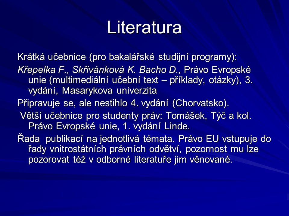 Dokumentace Klíčové jsou Smlouva o Evropské unii a Smlouva o fungování Evropské unie Dokumenty: Evropské právo – základní dokumenty, knihovnička ÚZ Sagit, č.