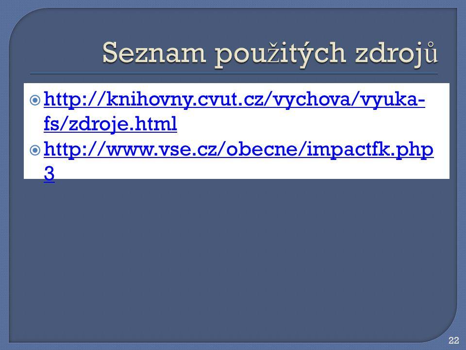 22  http://knihovny.cvut.cz/vychova/vyuka- fs/zdroje.html http://knihovny.cvut.cz/vychova/vyuka- fs/zdroje.html  http://www.vse.cz/obecne/impactfk.php 3 http://www.vse.cz/obecne/impactfk.php 3