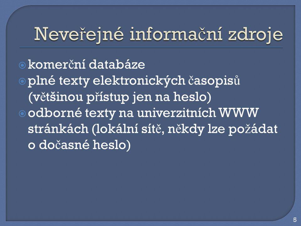 5  komer č ní databáze  plné texty elektronických č asopis ů (v ě tšinou p ř ístup jen na heslo)  odborné texty na univerzitních WWW stránkách (lokální sít ě, n ě kdy lze po ž ádat o do č asné heslo)