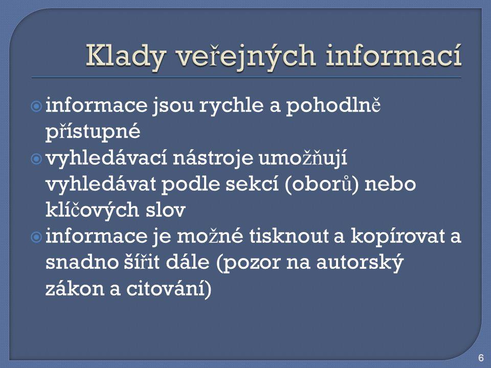 7  mnohé jsou anonymní - t ěž ko se dá ov ěř it jejich p ů vod a d ů vod zve ř ejn ě ní  mnohé nejsou aktuální  mnohé informace jsou skryty pod neadekvátn ě pojmenovanými odkazy, orientace je slo ž itá a vyhledání po ž adované informace komplikované  p ř i pou ž ití vyhledávacích nástroj ů dostaneme č asto p ř íliš mnoho informací a mezi nimi i mnoho nerelevantních  p ř ístupnost závisí na okam ž itém stavu sít ě i dalších technických prost ř edk ů