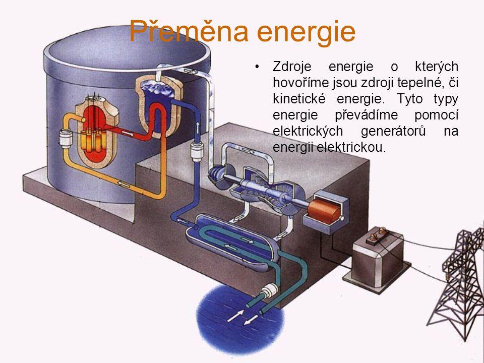 Přeměna energie Zdroje energie o kterých hovoříme jsou zdroji tepelné, či kinetické energie.
