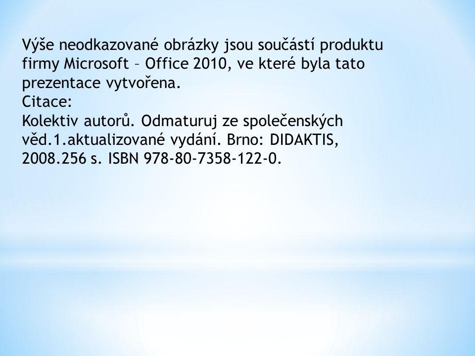 Výše neodkazované obrázky jsou součástí produktu firmy Microsoft – Office 2010, ve které byla tato prezentace vytvořena. Citace: Kolektiv autorů. Odma