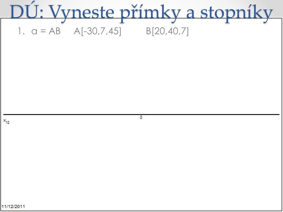 DÚ: Vyneste přímky a stopníky 1.a = ABA[-30,7,45] B[20,40,7]