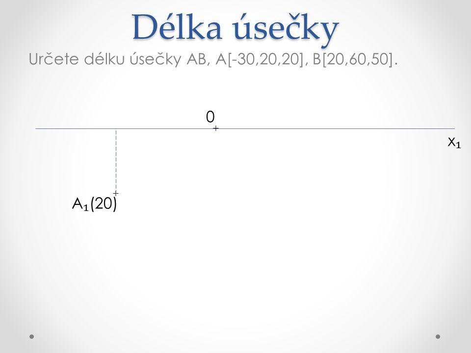 Délka úsečky Určete délku úsečky AB, A[-30,20,20], B[20,60,50]. x₁x₁ + B ₁ (50) A ₁ (20) + + 0
