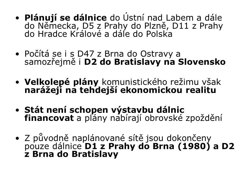 Plánují se dálnice do Ústní nad Labem a dále do Německa, D5 z Prahy do Plzně, D11 z Prahy do Hradce Králové a dále do Polska Počítá se i s D47 z Brna