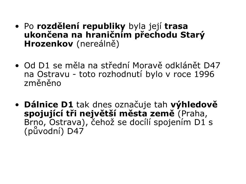 Po rozdělení republiky byla její trasa ukončena na hraničním přechodu Starý Hrozenkov (nereálně) Od D1 se měla na střední Moravě odklánět D47 na Ostravu - toto rozhodnutí bylo v roce 1996 změněno Dálnice D1 tak dnes označuje tah výhledově spojující tři největší města země (Praha, Brno, Ostrava), čehož se docílí spojením D1 s (původní) D47