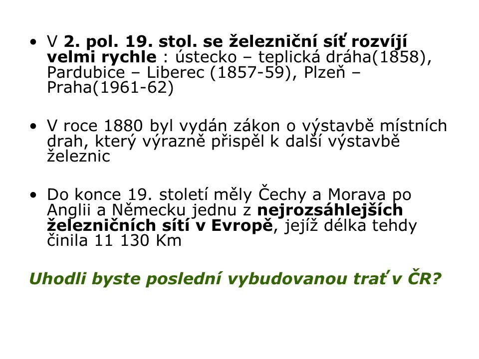 V 2. pol. 19. stol. se železniční síť rozvíjí velmi rychle : ústecko – teplická dráha(1858), Pardubice – Liberec (1857-59), Plzeň – Praha(1961-62) V r