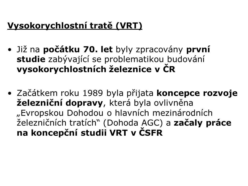Vysokorychlostní tratě (VRT) Již na počátku 70. let byly zpracovány první studie zabývající se problematikou budování vysokorychlostních železnice v Č